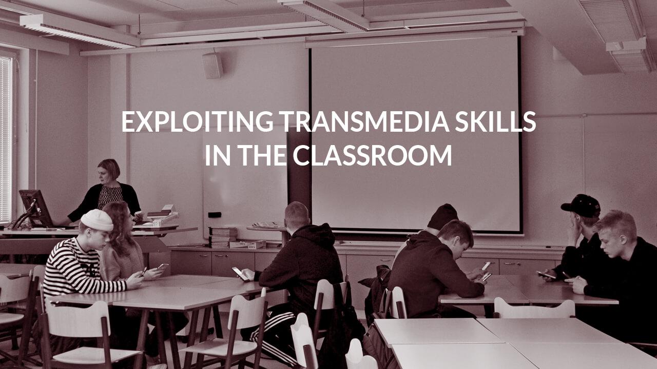 EXPLOITING TRANSMEDIA SKILLS IN THE CLASSROOM